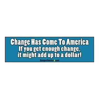 Change Has Come To America   Political Bumper Stickers (Large 14x4
