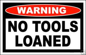 No Tools Loaned funny Warning sticker decal tool box